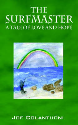The Surfmaster A Tale of Love and Hope by Joe Colantuoni