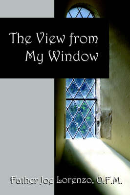 The View from My Window by O F M Father Joe Lorenzo