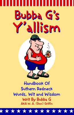 Y'Allism Handbook of Suthern Wurds, Wit and Wisdom by Bubba G, Bubba G