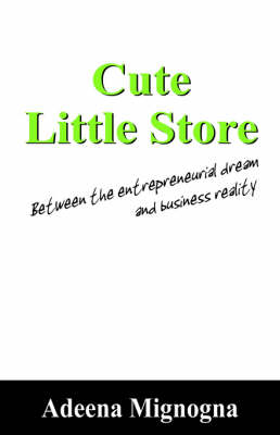 Cute Little Store Between the Entrepreneurial Dream and Business Reality by Adeena Mignogna