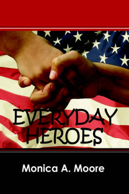 Everyday Heroes by Monica A Moore