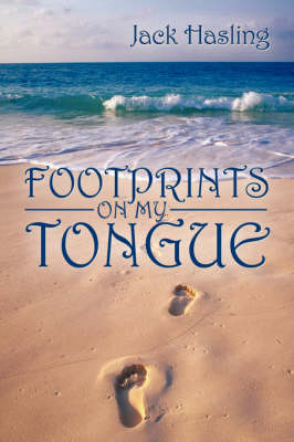 Footprints on My Tongue by Jack Hasling