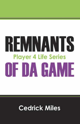 Remnants of Da Game Player 4 Life Series by Cedrick Miles