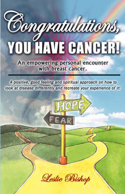 Congratulations, You Have Cancer! by Leslie Bishop