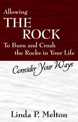 Allowing the Rock to Burn and Crush the Rocks in Your Life Consider Your Ways by Linda P Melton