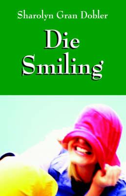 Die Smiling by Sharolyn Gran Dobler