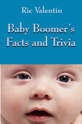 Baby Boomer's Facts and Trivia by Ric Valentin