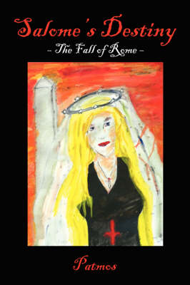 Salome's Destiny The Fall of Rome by Patmos