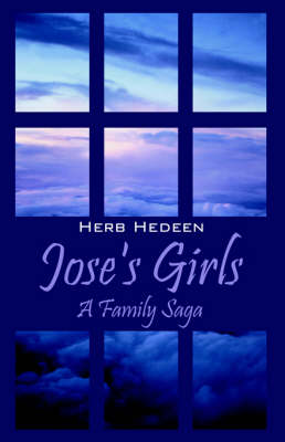 Jose's Girls A Family Saga by Herb Hedeen