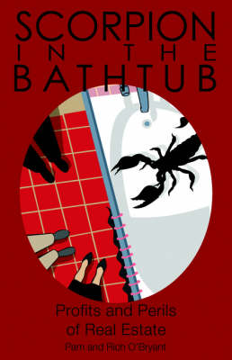 Scorpion in the Bathtub Focus and Grow Rich in Your Real Estate Career! by Pam O'Bryant, Rich O'Bryant
