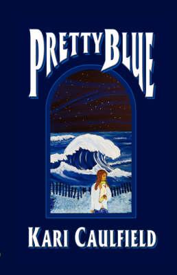 Pretty Blue by Kari Caulfield