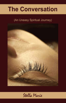 The Conversation An Uneasy Spiritual Journey by Stella Marie