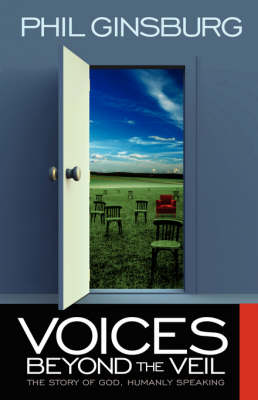 Voices Beyond the Veil The Story of God, Humanly Speaking by Phil Ginsburg