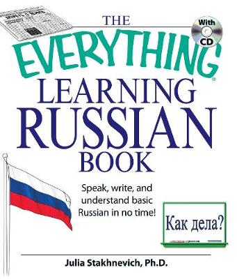 The Everything Learning Russian Book with CD Speak, write, and understand Russian in no time! by Julia, Ph.D Stakhnevich