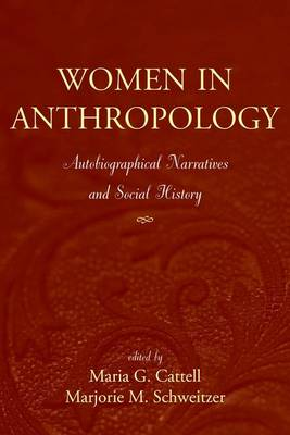 Women in Anthropology Autobiographical Narratives and Social History by Maria G. Cattell