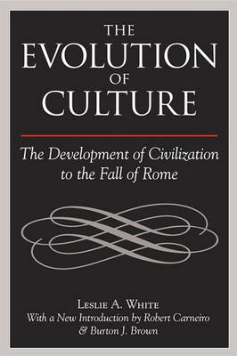 The Evolution of Culture The Development of Civilization to the Fall of Rome by Leslie A. White
