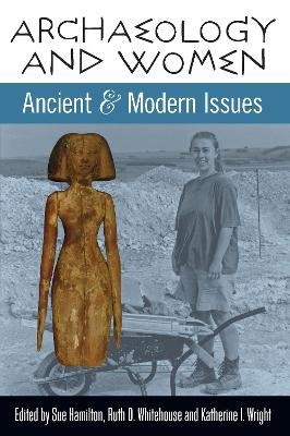 Archaeology and Women Ancient and Modern Issues by Sue Hamilton