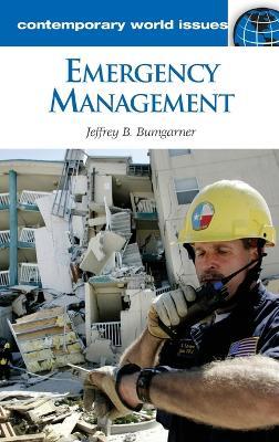 Emergency Management A Reference Handbook by Jeffrey B. Bumgarner