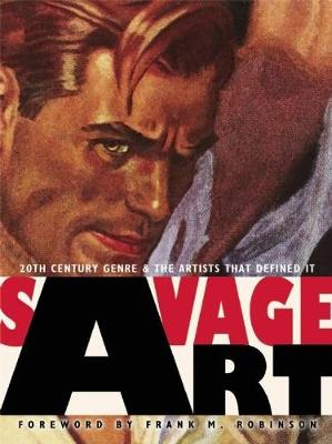 Savage Art 20th Century Genre and the Artists that Defined It by Frank M. Robinson