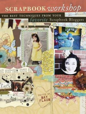 Scrapbook Workshop Favorite Techniques from Favorite Scrapbook Bloggers by May Flaum