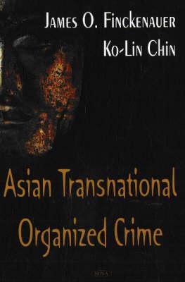 Asian Transnational Organized Crime by James O. Finckenauer, Ko-lin Chin