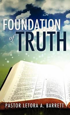 Foundation of Truth by Pastor Letora a Barrett
