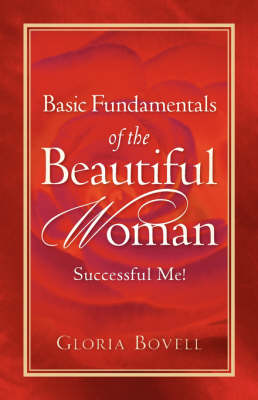 Basic Fundamentals of the Beautiful Woman Successful Me ! by Gloria Bovell