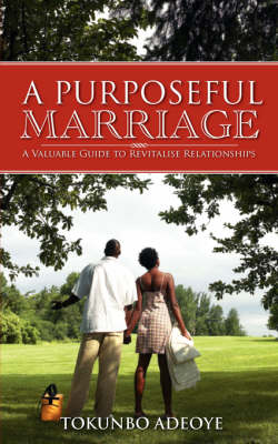 A Purposeful Marriage by Tokunbo Adeoye