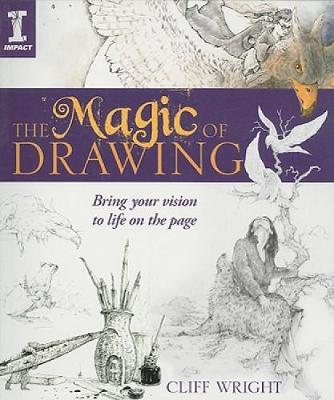 Magic of Drawing Bring Your Vision to Life on the Page by Cliff Wright