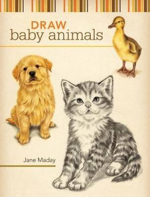 Draw Baby Animals by Jane Maday