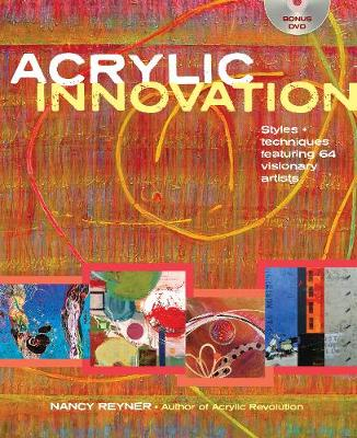 Acrylic Innovations Styles & Techniques Featuring 64 Visionary Artists by Nancy Reyner