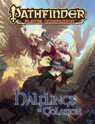 Pathfinder Player Companion: Halflings of Golarion by Paizo Staff