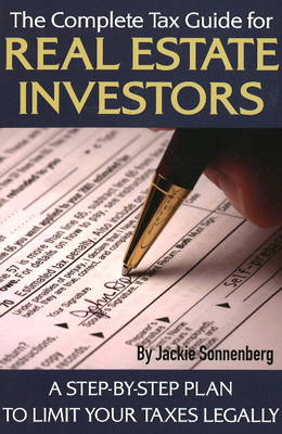Complete Tax Guide for Real Estate Investors A Step-by-Step Plan to Limit Your Taxes Legally by Jackie Sonnenberg