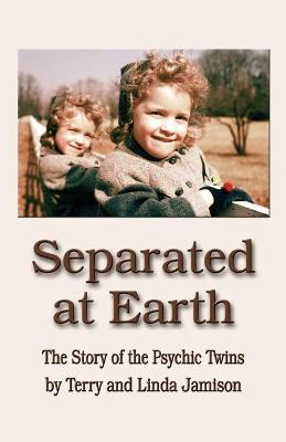 Separated at Earth The Story of the Psychic Twins by Linda, Jamison, Terry, Jamison