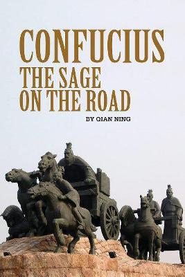Confucius The Sage on the Road by Qian Ning