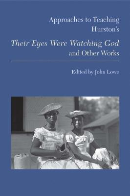 Approaches to Teaching Hurston's Their Eyes Were Watching God and Other Works by John Lowe