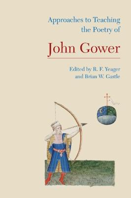 Approaches to Teaching the Poetry of John Gower by R. F. Yeager