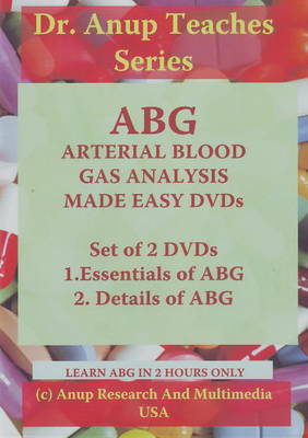 ABG - Arterial Blood Gas Analysis Made Easy by Dr. A. B., M.D. Anup