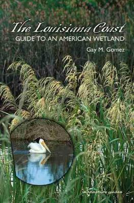 The Louisiana Coast Guide to an American Wetland by Gay M. Gomez