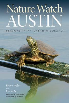 Nature Watch Austin Guide to the Seasons in an Urban Wildland by Lynne Weber, Jim Weber
