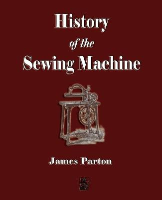 History of the Sewing Machine by James Parton, The Howe Machine Company