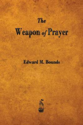 The Weapon of Prayer by Edward M Bounds