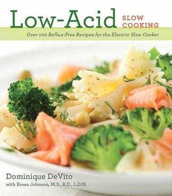 Low Acid Slow Cooking by Dominique DeVito