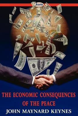 The Economic Consequences of the Peace by John Maynard (King's College Cambridge) Keynes