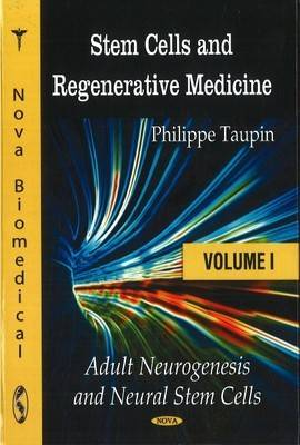 Stem Cells & Regenerative Medicine Volume I: Adult Neurogenesis & Neural Stem Cells by Philippe Taupin