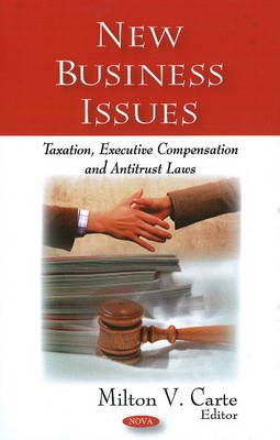 New Business Issues Taxation, Executive Compensation & Antitrust Laws by Milton V. Carte