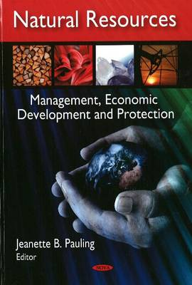Natural Resources; Management, Economic Development and Protection by Jeanette B. Pauling