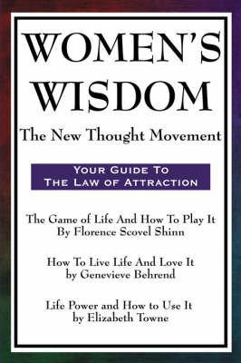 Women's Wisdom The New Thought Movement by Florence Scovel Shinn, Genevieve Behrend, Elizabeth Towne