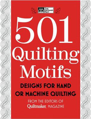 501 Quilting Motifs Designs for Hand or Machine Quilting by Quiltmaker Magazine