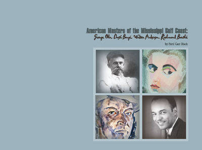 American Masters of the Mississippi Gulf Coast George Ohr, Dusti Bonge, Walter Anderson, Richmond Barthe by Patti Carr Black